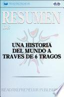 Resumen De Una Historia Del Mundo A Través De 6 Tragos