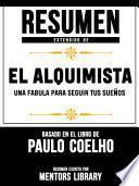 Resumen Extendido De El Alquimista: Una Fabula Para Seguir Tus Sueños - Basado En El Libro De Paulo Coelho