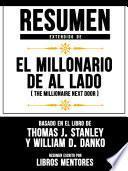 Resumen Extendido De El Millonario De Al Lado (The Millionaire Next Door) - Basado En El Libro De Thomas J. Stanley y William D. Danko