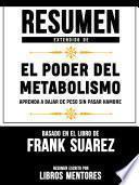 Resumen Extendido De El Poder Del Metabolismo: Aprenda A Bajar De Peso Sin Pasar Hambre – Basado En El Libro De Frank Suarez