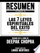 Resumen Extendido De Las 7 Leyes Espirituales Del Exito (The 7 Spiritual Laws Of Success) – Basado En El Libro De Deepak Chopra