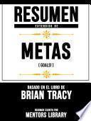 Resumen Extendido De Metas (Goals!) - Basado En El Libro De Brian Tracy