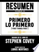 Resumen Extendido De Primero Lo Primero (First Things First) – Basado En El Libro De Stephen Covey