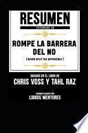 Resumen Extendido de Rompe La Barrera del No (Never Split the Difference) - Basado En El Libro de Chris Voss Y Tahl Raz