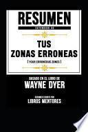 Resumen Extendido de Tus Zonas Erroneas (Your Erroneous Zones) - Basado En El Libro de Wayne Dyer