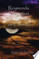 Reymunda Chagoyan Y La Sombra De Chonita