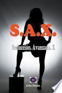 S.A.X. Seducción. Avanzada. X.