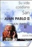 San Juan Pablo II : su vida cotidiana