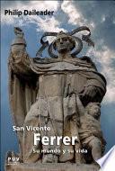 San Vicente Ferrer, su mundo y su vida