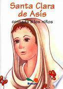 Santa Clara De Asis Contada a Los Ninos / Saint Claire of Assisi told to Children