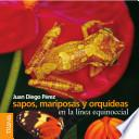 Sapos, mariposas y orquideas en la linea equinoccial