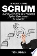 Scrum - ¡Guía definitiva de prácticas ágiles esenciales de Scrum!