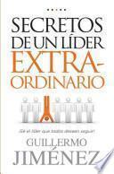 Secretos de un Lider Extraordinario: Se el Lider Que Todos Deseen Seguir! = Secrets of an Extraordinary Leader