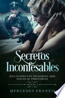 Secretos Inconfesables. Una pasión tan peligrosa que pocos se atreverían. Libro