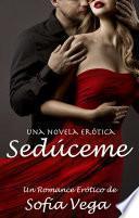 Sedúceme - Una Novela Erótica