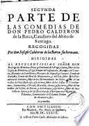 Segunda parte de las comedias de don Pedro Calderon de la Barca, cauallero del abito de Santiago. Recogidas por don Ioseph Calderon de la Barca su hermano
