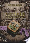 Septimus y la magia negra (Septimus 6)