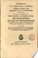 Sermón de N. Sra. del Pilar predicado el dia 22 de Nov. de 1807 en la solemnidad que celebró la Imp. Ciudad de Zaragoza ...