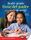 Sexto grado: Guía del padre para el éxito de su hijo (Sixth Grade Parent Guide for Your Child's Success) (Spanish Version)