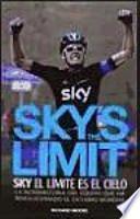 Sky's the limit : sky, el límite es el cielo : la intrahistoria del equipo que ha revolucionado el ciclismo mundial