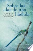 Sobre las alas de una libélula, el viaje de una escéptica hacia la mediumnidad