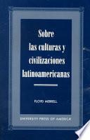 Sobre las culturas y civilizaciones latinoamericanas