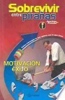 Sobrevivir entre piranas Motivacion para el exito / Surviving among Piranhas : Motivation for Success