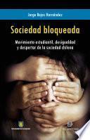 Sociedad bloqueada. Movimiento estudiantil, desigualdad y despertar de la sociedad chilena
