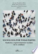 Sociología por todas partes. Símbolos y representaciones sociales de lo cotidiano