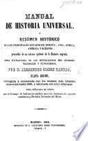 Manual de Historia Universal, ... precedido de un extenso Epitome de la Historia Sagráda ... obra extractada de los historiadores mas celebres ... Cuarta edicion ... Aumentada con los sucesos mas notables ocurridos hasta 1864, etc