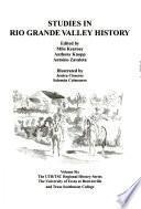 Studies in Rio Grande Valley History