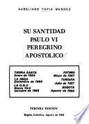 Su santidad el Papa Paulo VI, peregrino apostólico