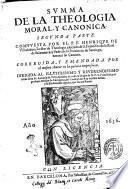 Summa de la theologia moral, y canonica. Primera [-segunda] parte. Compuesta por el P.F. Henrique de Villalobos, lector de heologia jubilado de S. Francisco, ... Corregida, y emendada por el mesmo autor en la quinta impression. ..