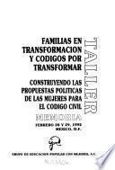 Taller Familias en transformación y codigos por transformar : construyendos las propuestas politicas de la mujeres para el codigo civil : memoria, Febrero 28 y 29 1992, Mexico D.F.