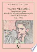 Teatro para niños. La zapatera prodigiosa, Amor de don Perlimplín con Belisa en el jardín, Los títeres de la cachiporra y Viaje a la luna