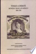 Temas a debate moneda y banca en México 1884-1954