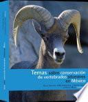 Temas sobre conservación de vertebrados silvestres en México