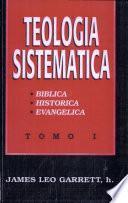 Teologia Sistematica: Tomo I, Biblica, Historica, Evangelica