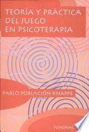 Teoría y práctica del juego en psicoterapia