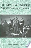 The Subversive Tradition in Spanish Renaissance Writing