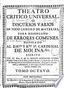 Theatro critico universal, o discursos varios en todo genero de materias, para desengaño de errores comunes..., 8