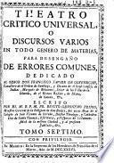 Theatro critico universal, o Discursos varios en todo genero de materias para desengano de errores comunes