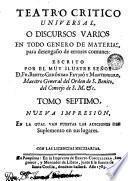 Theatro critico universal ù discursos varios en todo género de materias, para desengaño de errores comunes, 7