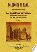 Toledo en la mano ó Descripción histórico-artística de la magnífica catedral y de los demás célebres monumentos...