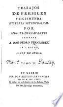 Trabajos de Persiles y Sigismunda, Historia Setentrional Por Miguel De Cervantes Saavedra A Don Pedro Fernandez De Castro, Conde de Lemos