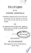 Tratado de la fiebre amarilla que desde últimos de agosto hasta principios de octubre del año pasado ha reynado en la banda de San Juan de la Villa de Pasage