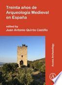 Treinta años de Arqueología Medieval en España