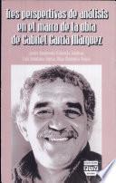 Tres perspectivas de análisis en el marco de la obra de Gabriel García Márquez