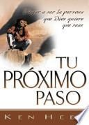 Tu Proximo Paso (Your Next Step): Llegar a Ser La Persona Que Dios Quiere Que Seas (Becoming the Person God Meant You to Be)