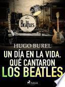 Un día en la vida. Qué cantaron los Beatles